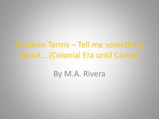 Random Terms – Tell me something about… (Colonial Era until Carter)