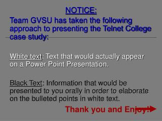 NOTICE: Team GVSU has taken the following approach to presenting the Telnet College case study: