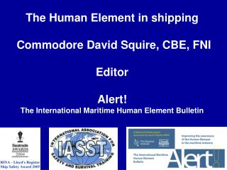 The Human Element in shipping  Commodore David Squire, CBE, FNI Editor Alert!