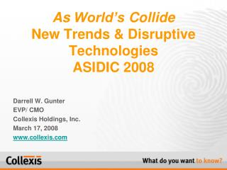 As  World's  Collide New Trends & Disruptive Technologies ASIDIC 2008