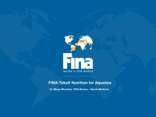 FINA-Yakult Nutrition for Aquatics Dr. Margo Mountjoy FINA Bureau – Sports Medicine