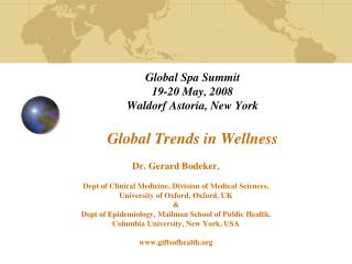 Global Spa Summit 19-20 May, 2008 Waldorf Astoria, New York Global Trends in Wellness