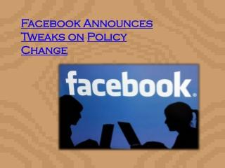 Facebook Announces Tweaks on Policy Change