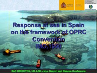 Response at sea in  Spain on the framework  of OPRC  Convention IMO,1990