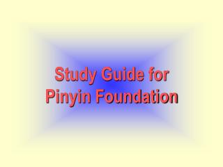 Study Guide for Pinyin Foundation