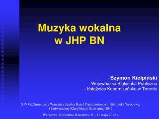 Muzyka wokalna  w JHP BN