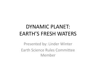 DYNAMIC PLANET: EARTH'S FRESH WATERS