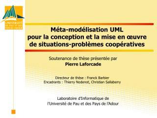 Soutenance de thèse présentée par  Pierre Laforcade Laboratoire d'Informatique de