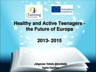 Healthy and Active Teenagers - the Future of Europa 2013- 2015