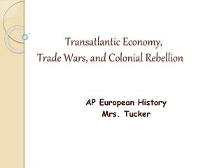 Transatlantic Economy,  Trade Wars, and Colonial Rebellion