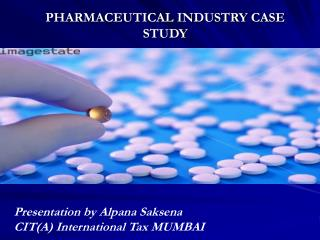 PHARMACEUTICAL INDUSTRY CASE STUDY