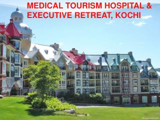 MEDICAL TOURISM HOSPITAL & EXECUTIVE RETREAT, KOCHI