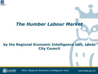 The Humber Labour Market by the Regional Economic Intelligence Unit, Leeds City Council