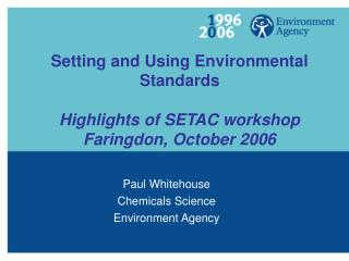 Setting and Using Environmental Standards Highlights of SETAC workshop Faringdon, October 2006