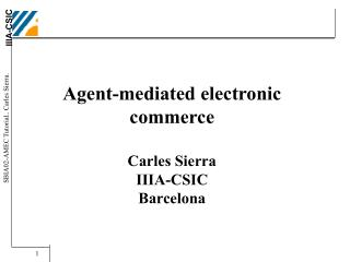 Agent-mediated electronic commerce Carles Sierra IIIA-CSIC Barcelona