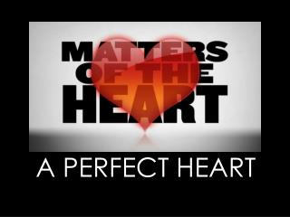 A PERFECT  HEART