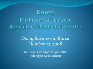 Korea  Michigan's 4 th  Largest  Agricultural Products Importer