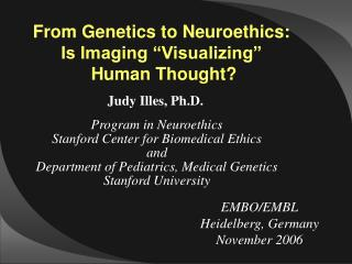 "From Genetics to Neuroethics: Is Imaging ""Visualizing""  Human Thought?"