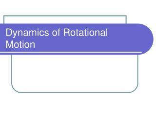 Dynamics of Rotational Motion