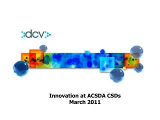 Innovation at ACSDA CSDs March 2011