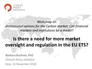Barbara Buchner, PhD Climate Policy Initiative Graz,  25 November 2010