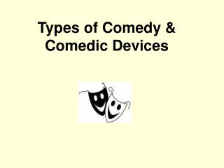 Types of Comedy & Comedic Devices