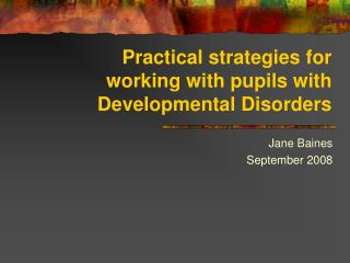 Practical strategies for working with pupils with Developmental Disorders