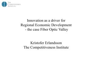 Innovation as a driver for  Regional Economic Development  - the case Fiber Optic Valley