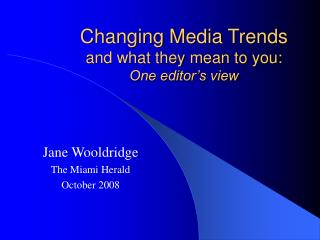 Changing Media Trends  and what they mean to you: One editor's view