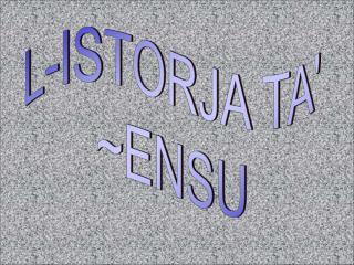 L-ISTORJA TA' ~ENSU