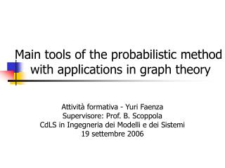 Main tools of the probabilistic method  with applications in graph theory