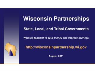 Wisconsin Partnerships State, Local, and Tribal Governments Working together to save money and improve services. wiscons