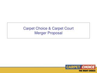 Carpet Choice & Carpet Court Merger Proposal