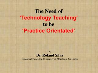The Need of  'Technology Teaching'  to be  'Practice Orientated'