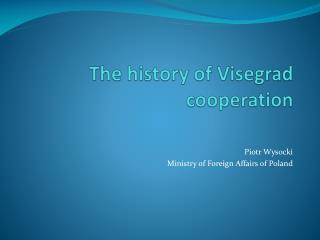 The history  of  Visegrad cooperation