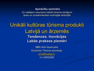 MBA Artis Gustovskis Kurzemes Tūrisma asociācija artis@kuldiga.lv m.t.29262583
