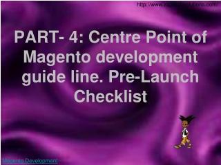 PART- 4: Centre Point of Magento development guide line. Pre