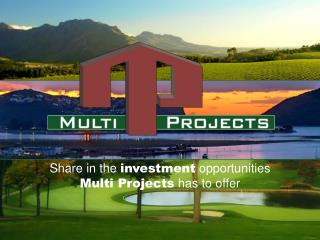 Share in the  investment  opportunities Multi Projects  has to offer