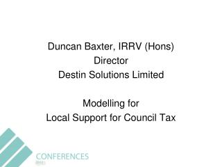 Duncan Baxter, IRRV (Hons) Director Destin Solutions Limited Modelling for