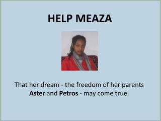 That her dream - the freedom of her parents  Aster  and  Petros  - may come true.