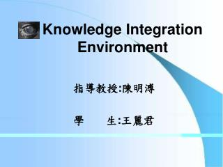 Knowledge Integration Environment