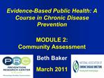 Evidence-Based Public Health: A Course in Chronic Disease Prevention   MODULE 2:  Community Assessment   Beth Baker  Mar