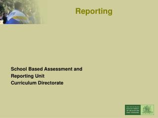 School Based Assessment and Reporting Unit Curriculum Directorate