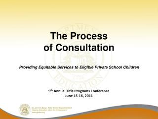 The Process  of Consultation Providing Equitable Services to  Eligible Private School Children 9 th  Annual Title Progra