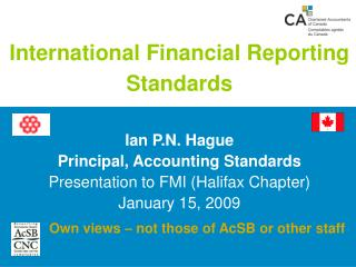 International Financial Reporting Standards   Ian P.N. Hague   Principal, Accounting Standards Presentation to FMI Halif