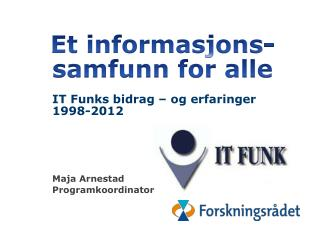 IT Funks bidrag til «et informasjonssamfunn f: or a98-2012