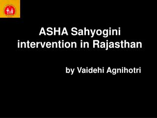ASHA Sahyogini intervention in Rajasthan by Vaidehi Agnihotri