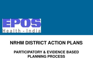 NRHM DISTRICT ACTION PLANS PARTICIPATORY & EVIDENCE BASED PLANNING PROCESS