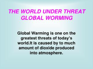 THE WORLD UNDER THREAT GLOBAL WORMING