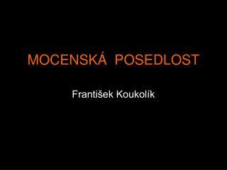 MOCENSKÁ  POSEDLOST
